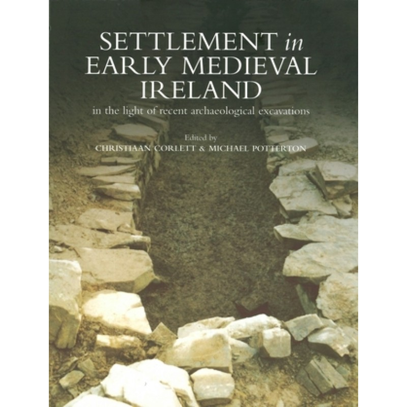 Settlement in Early Medieval Ireland in the Light of Recent Archaeologial Excavations