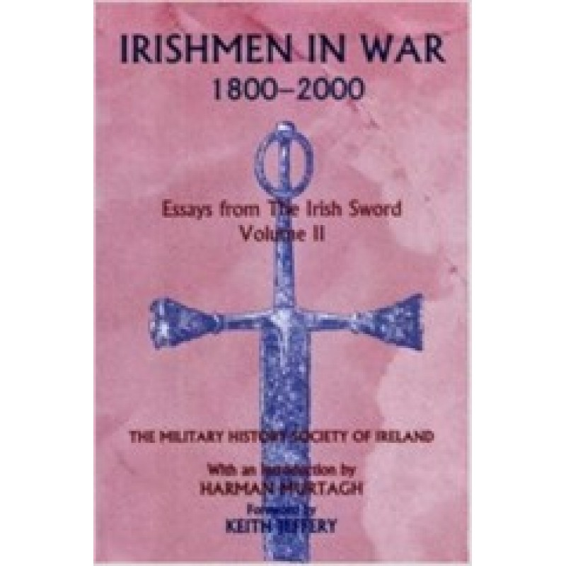Irishmen in War 1800-2000 Essays from the Irish Sword Volume 2