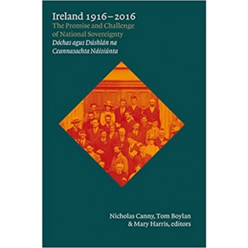 1916: One Hundred Years of Irish Independence : From the Easter Rising to the Present.