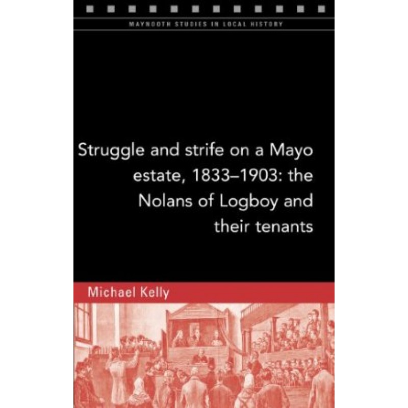 Struggle and Strife on a Mayo Estate, 1833-1903: The Nolans of Logboy and Their Tenants