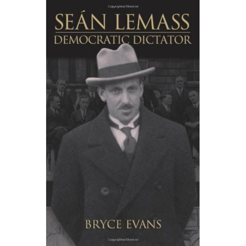 Sean Lemass - Democratic Dictator