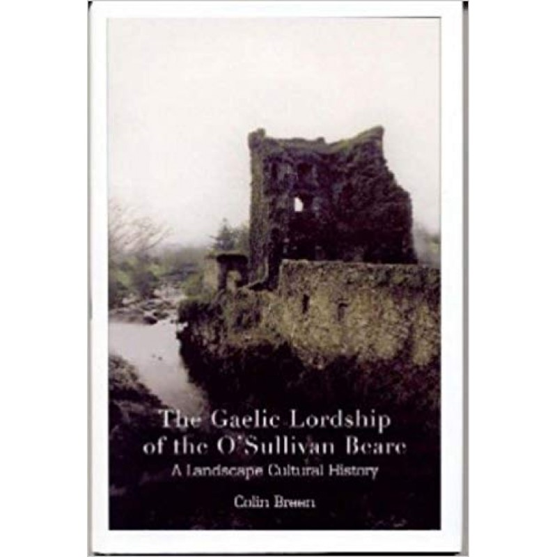 The Gaelic Lordship of the O'Sullivan Beare - A Landscape Cultural History