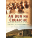 Ag Bun na Cruaiche Folklore and Folklife from the Foot of Croagh Patrick