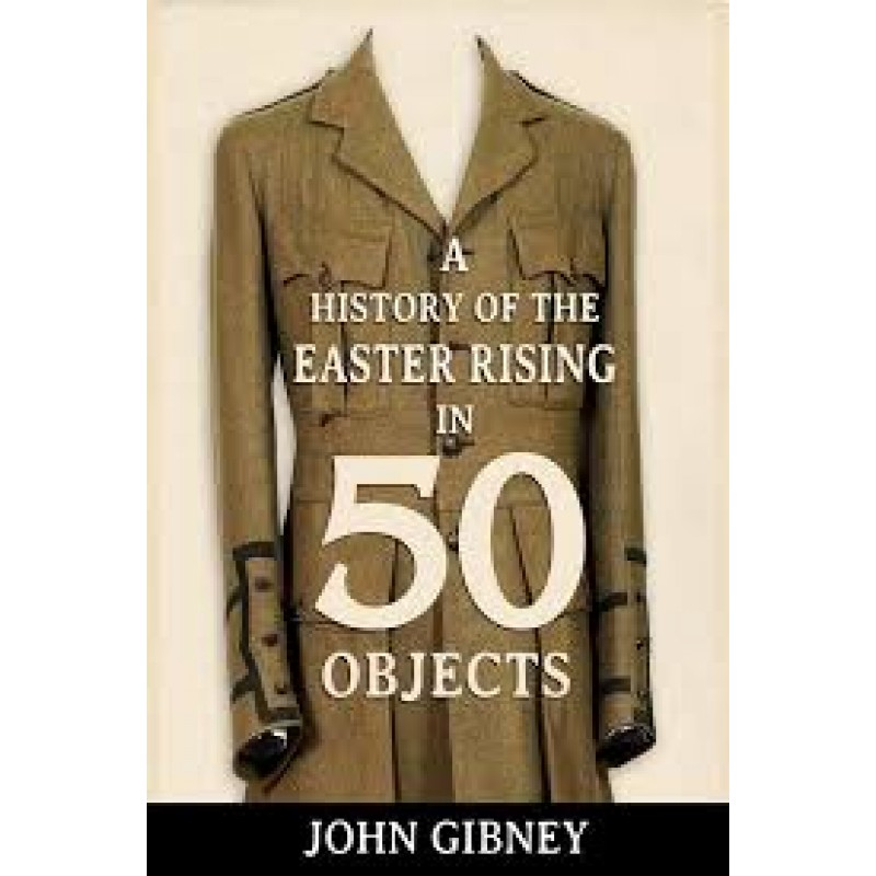 History of Easter Rising in 50 Objects
