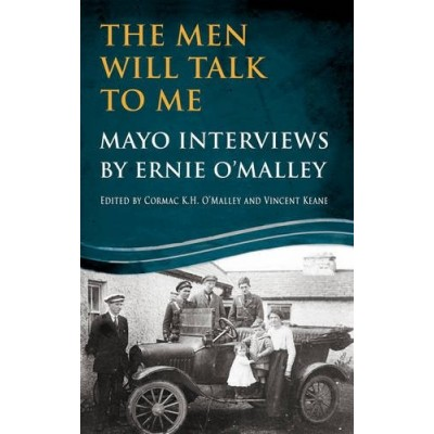 The Men Will Talk to Me: Mayo Interviews by Ernie O'Malley and Vincent Keane
