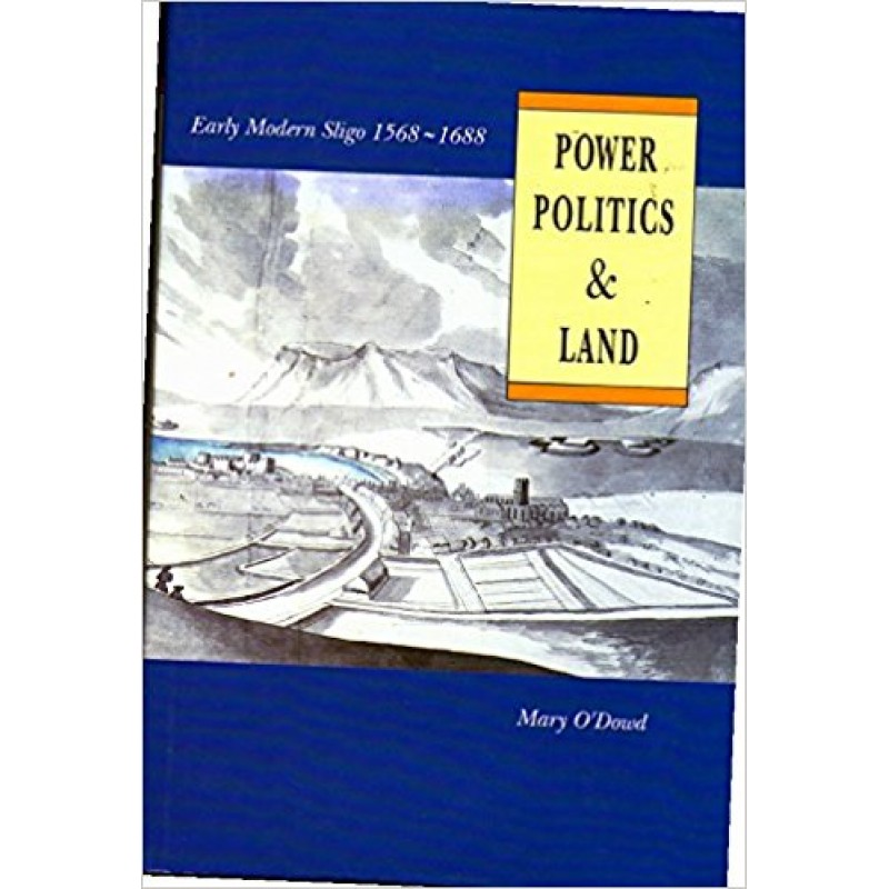 Power, Politics and Land- Early Modern Sligo 1568 - 1688