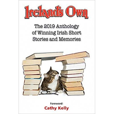 Ireland's Own : The 2019 Anthology of Winning Irish Short Stories and Memories
