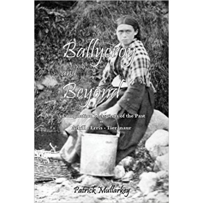 Ballycroy and Beyond - A Compilation of Aspects of the Past in Achill - Erris - Tieranaur