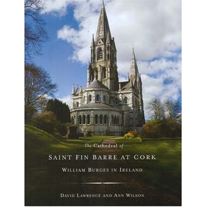 The Cathedral of Saint Fin Barre at Cork - William Burges in Ireland