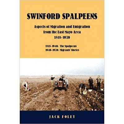 Swinford Spalpeens - Aspects of Emigration from the East Mayo Area 1815 - 1970