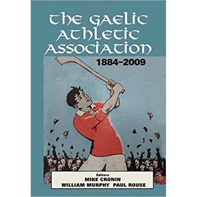 The Gaelic Athletic Association 1884 - 2009
