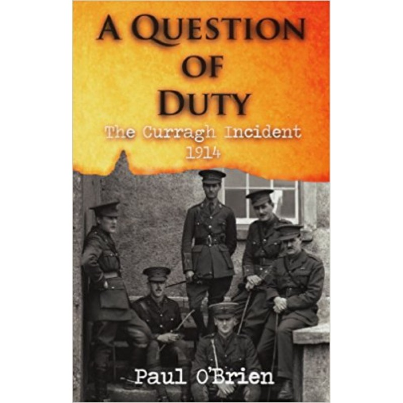 A Question of Duty The Curragh Incident 1914