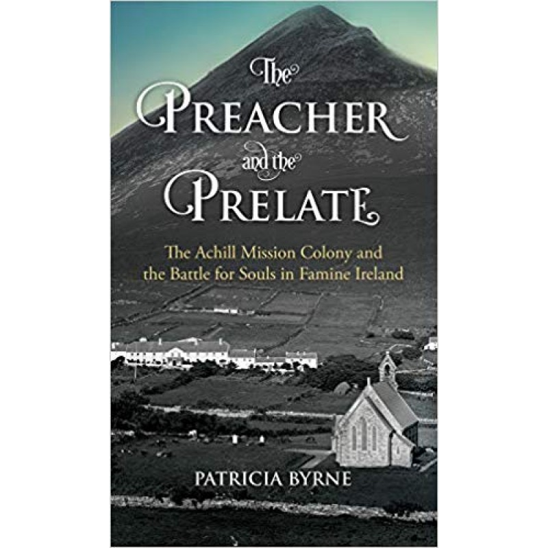 The Preacher and the Prelate, The Achill Mission Colony and the Battle for Souls in Famine Ireland