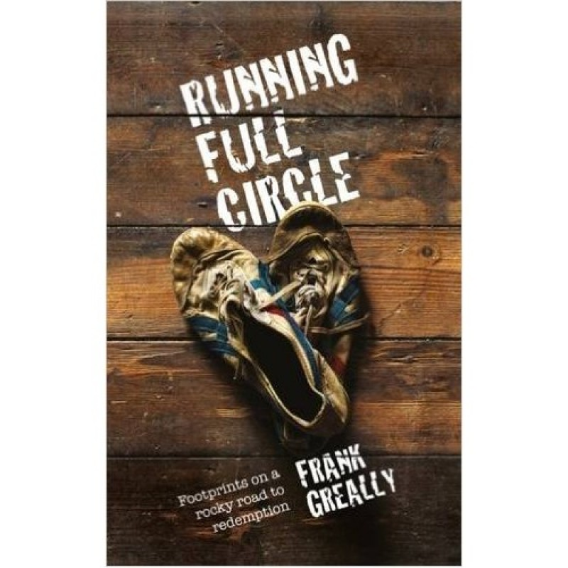 Running Full Cirlce - Footprints on a rocky road to redemption