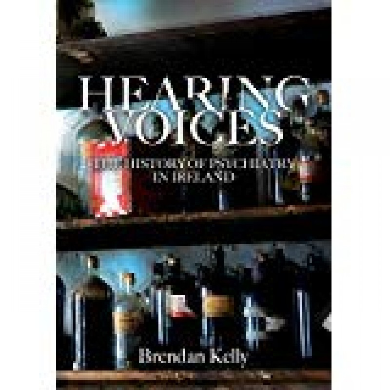 Hearing Voices - The History of Psychiatry in Ireland