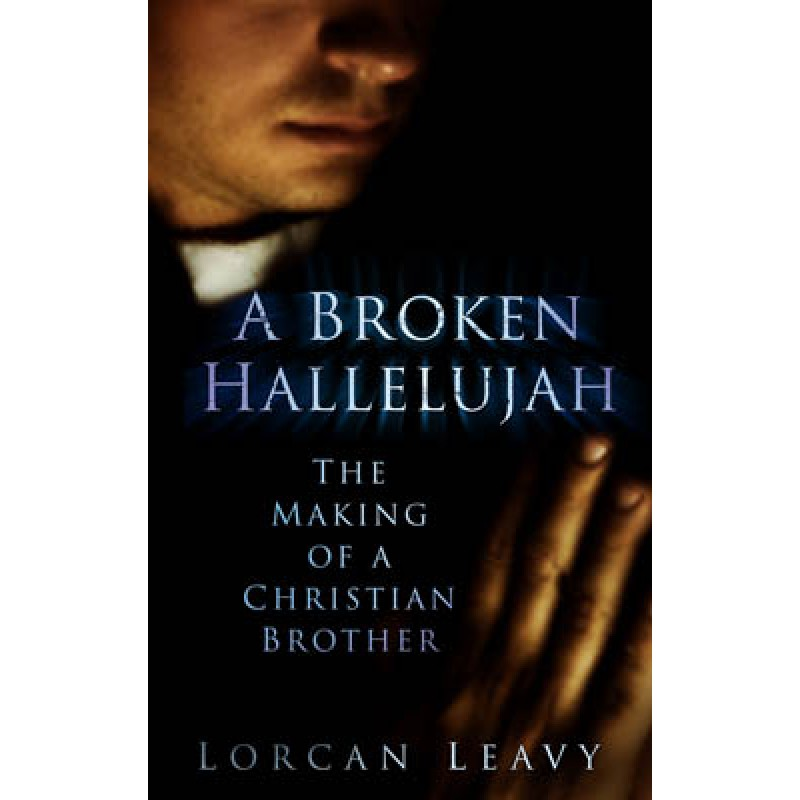 A Broken Hallelujah  - The Making of a Christian Brother