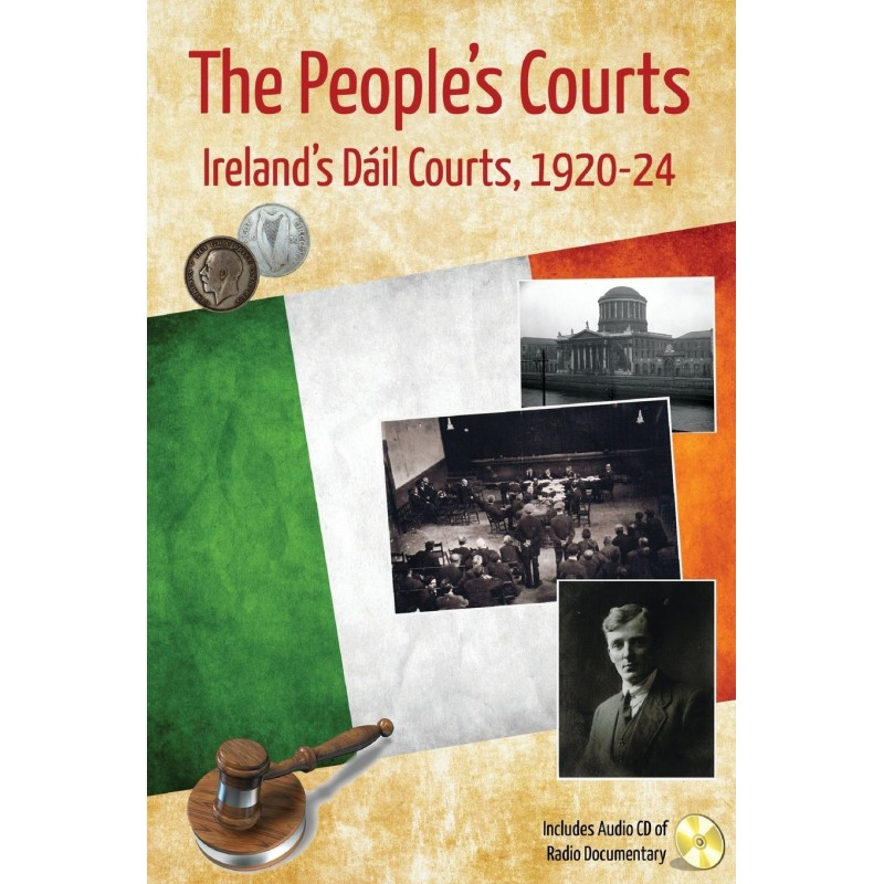 The People's Courts - Ireland's Dáil Courts, 1920-1924