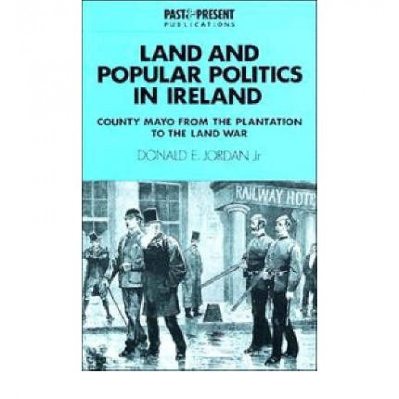 Land and Popular Politics in Ireland: County Mayo from the Plantation to the Land War (Past and Present Publications) (Paperback)