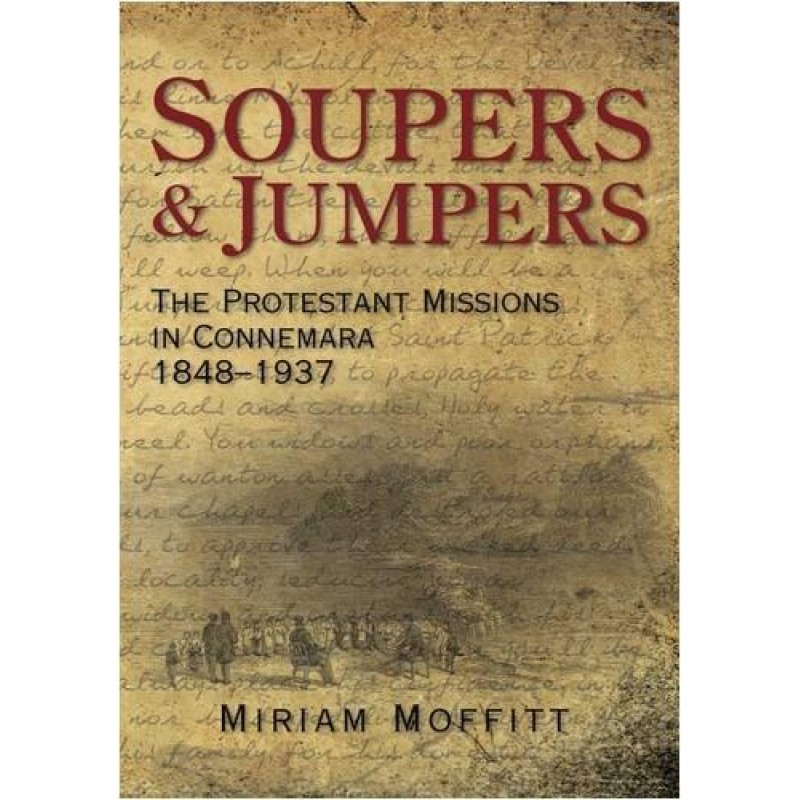 Soupers And Jumpers - Protestant Missions in Connemara 1848 - 1937