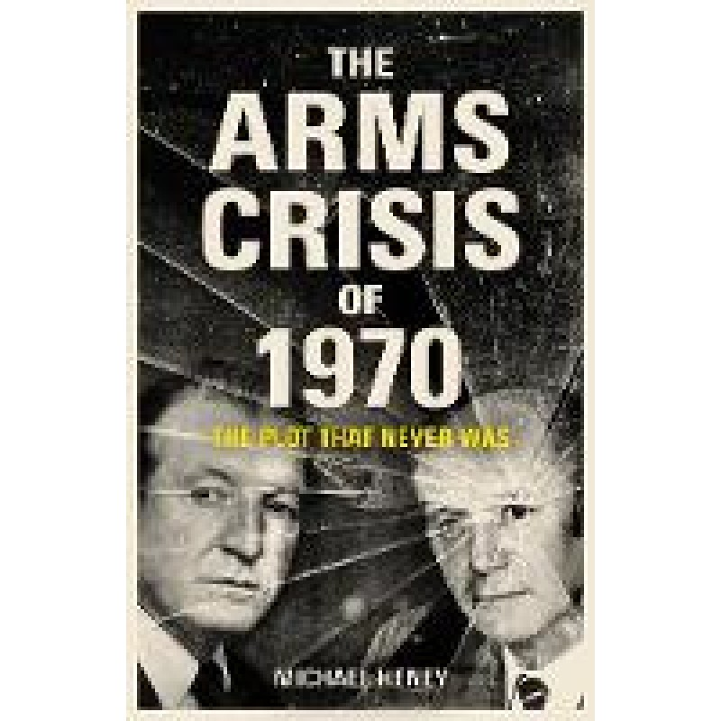 The Arms Crisis of 1970 - The Plot that Never Was
