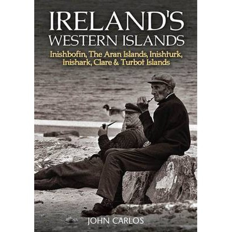 Ireland's Western Islands : Inishbofin, The Aran Islands, Inishturk, Inishark, Clare & Turbot Islands
