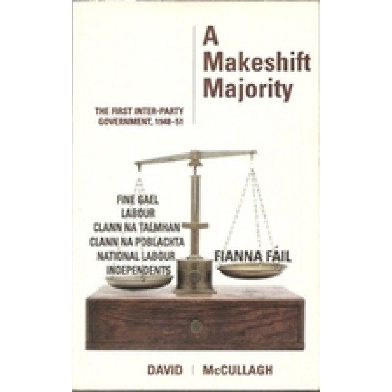 A Makeshift Majority: The First Inter-Party Government, 1948-51