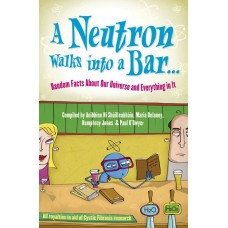 A Neutron Walks into a Bar........Random Facts About Our Universe and Everything in It