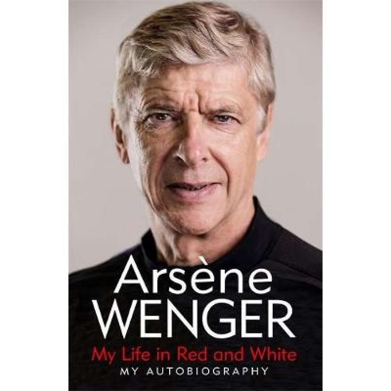 Arséne Wenger Autobiography: My Life in Red and White