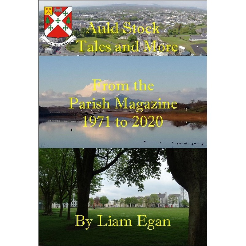 Auld Stock Tales and More From the Castlebar Parish Magazine 1971 to 2020