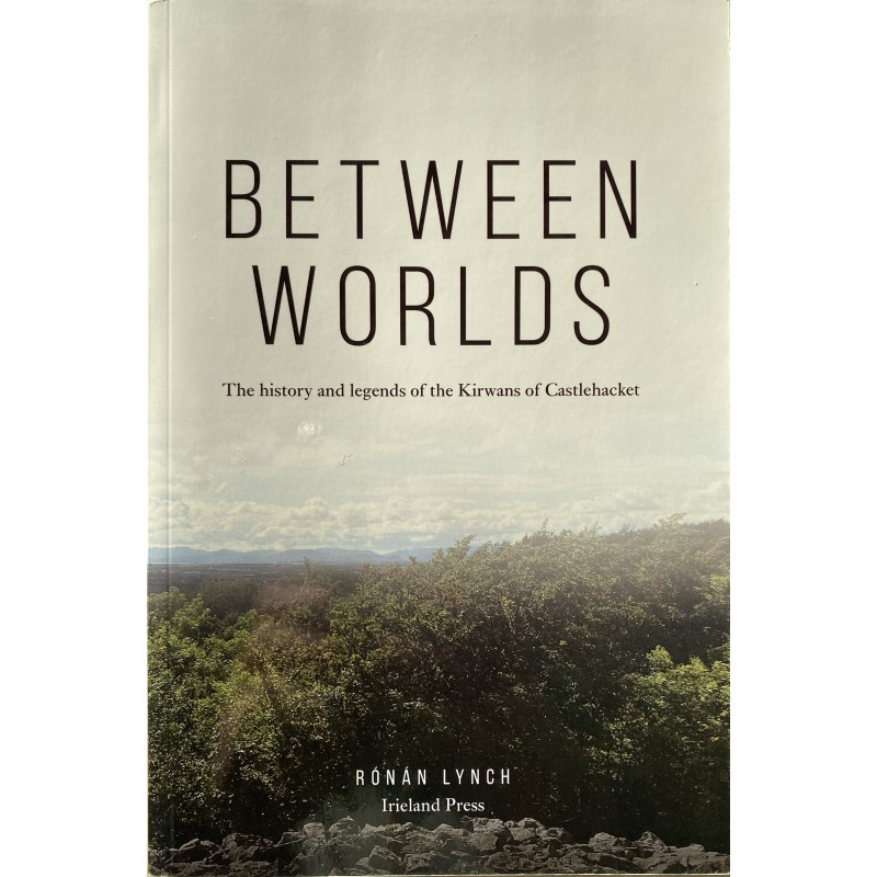 Between Worlds: The history and legends of the Kirwans of Castlehacket
