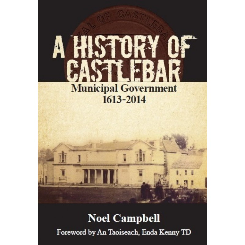 A History of Castlebar - Municipal Government 1613 - 2014
