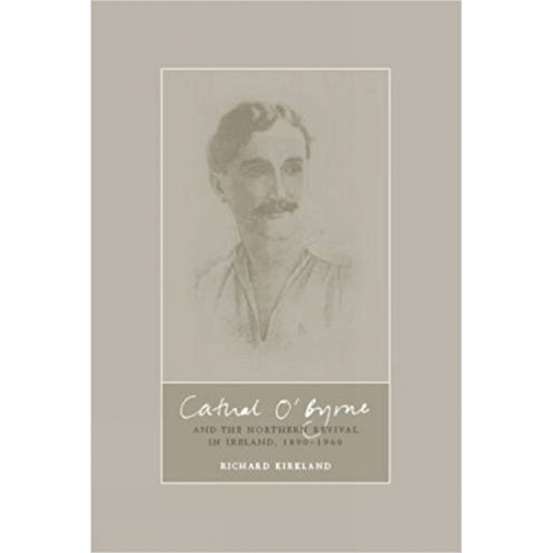 Cathal O'Byrne and the Northern Revival in Ireland 1890-1960