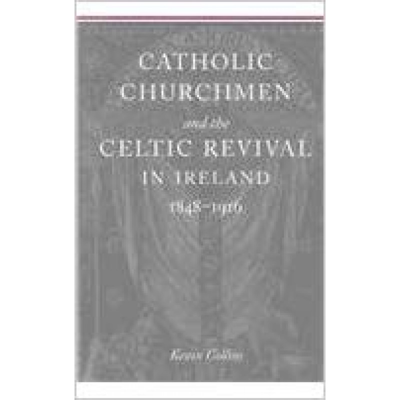Catholic Churchmen and the Celtic Revival in Ireland 1848-1916