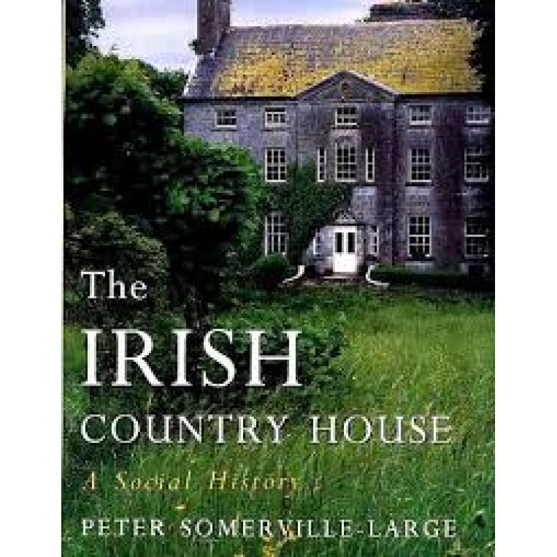 The Irish Country House A Social History