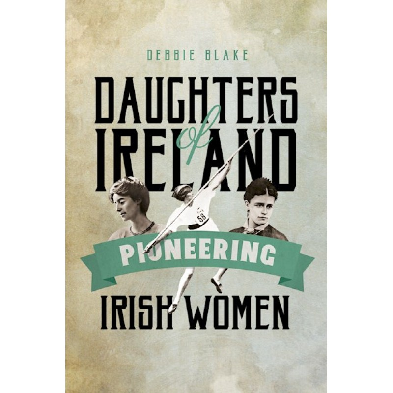 Daughters of Ireland Pioneering Irish Women