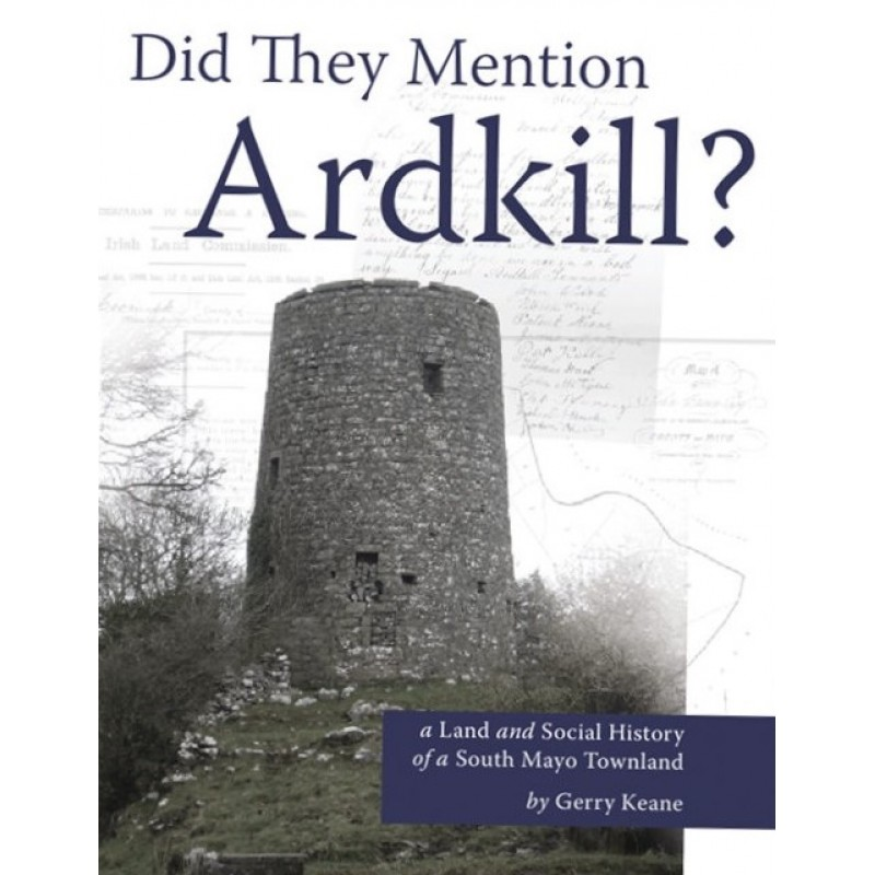 Did They Mention Ardkill? - A Land and Social History of a South Mayo Townland