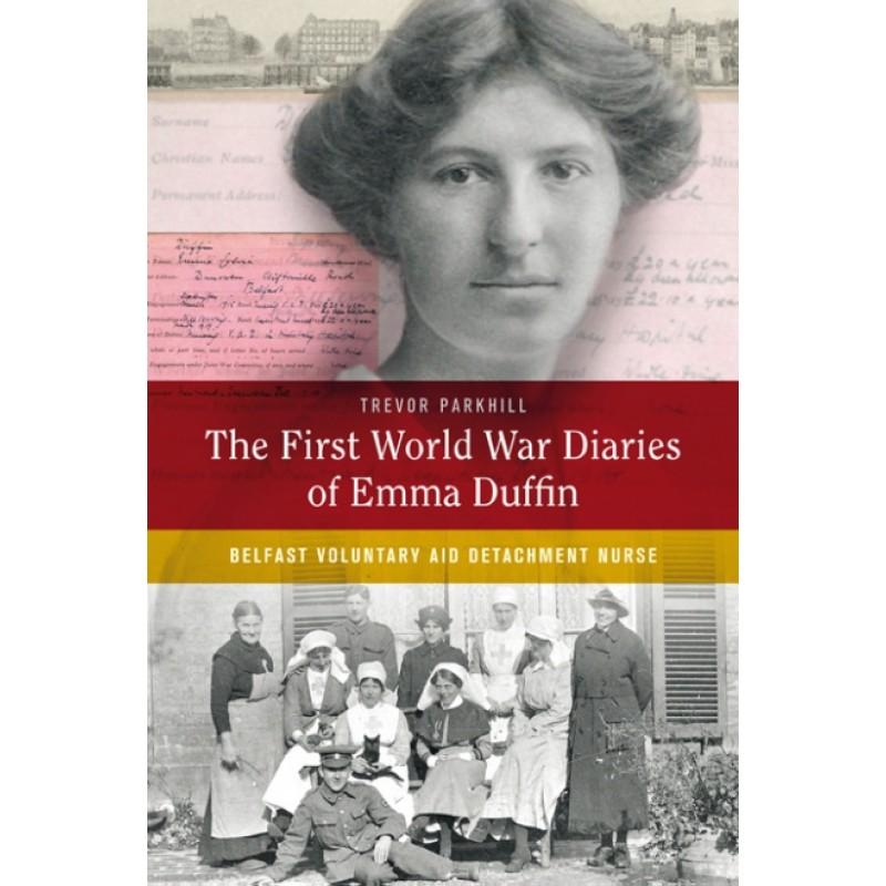 The First World War Diaries of Emma Duffin: Belfast Voluntary Aid Detachment Nurse