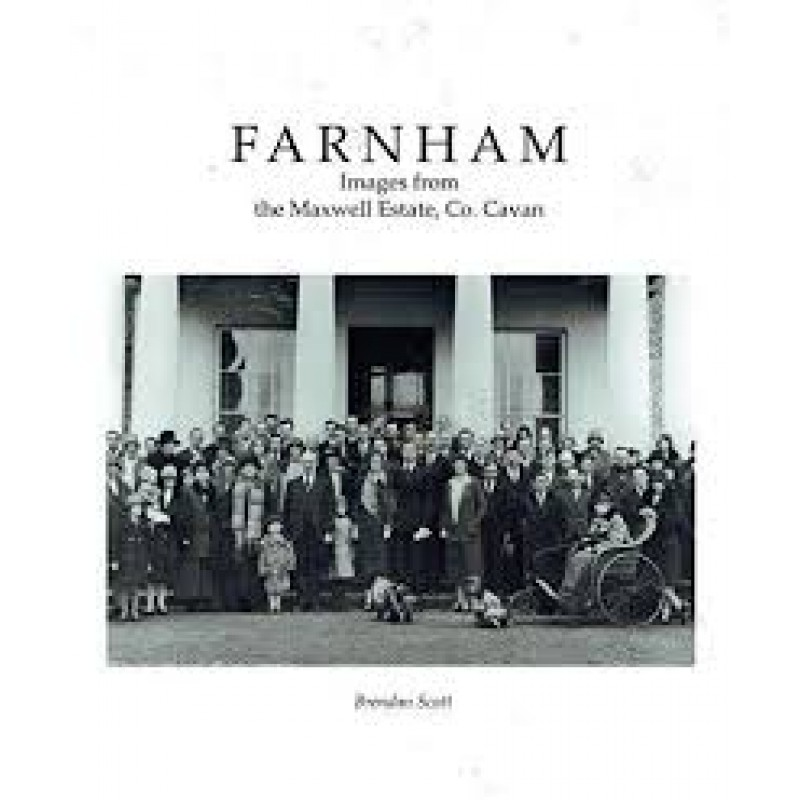 Farnham - Images from the Maxwell Estate, County Cavan