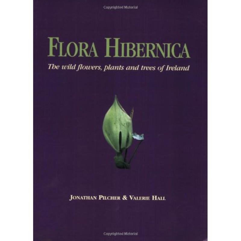 Flora hibernica: The wild flowers, plants and trees of ireland