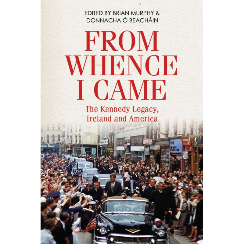From Whence I Came - The Kennedy Legacy, Ireland and America