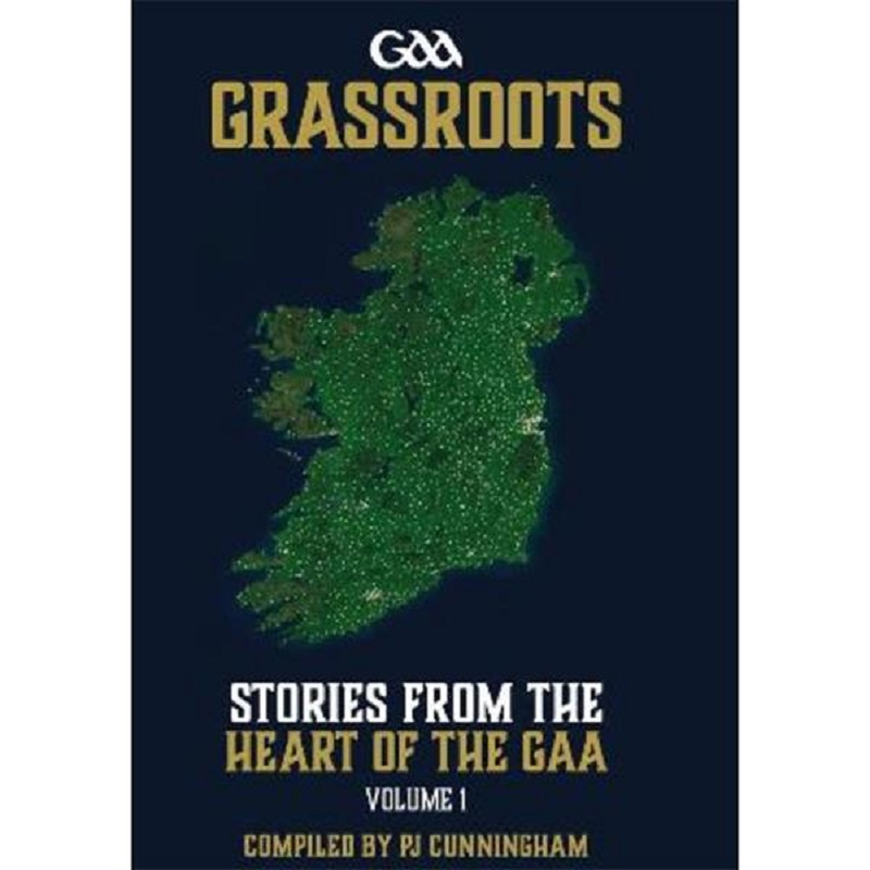 Grassroots Stories from the Heart of the GAA Volume 1