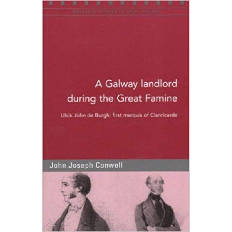 A Galway landlord during the Great Famine - Ulick John de Burgh, first marquis of Clanricarde