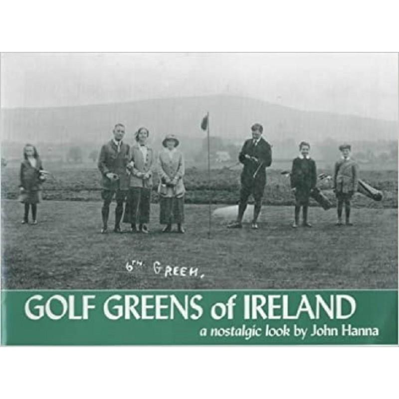 Golf Greens of Ireland A Nostalgic Look by John Hanna