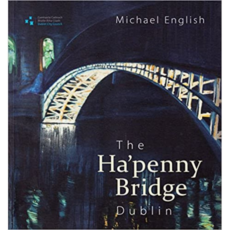 Ha'Penny Bridge, Dublin: Spanning the Liffey for 200 Years