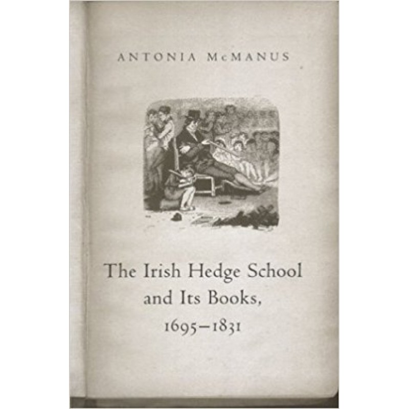 The Irish Hedge School and Its Books 1695-1831