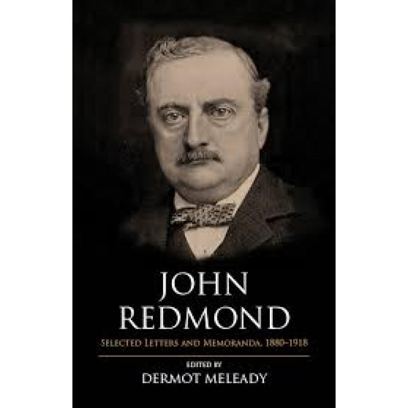 John Redmond: Selected Letters and Memoranda 1880-1918