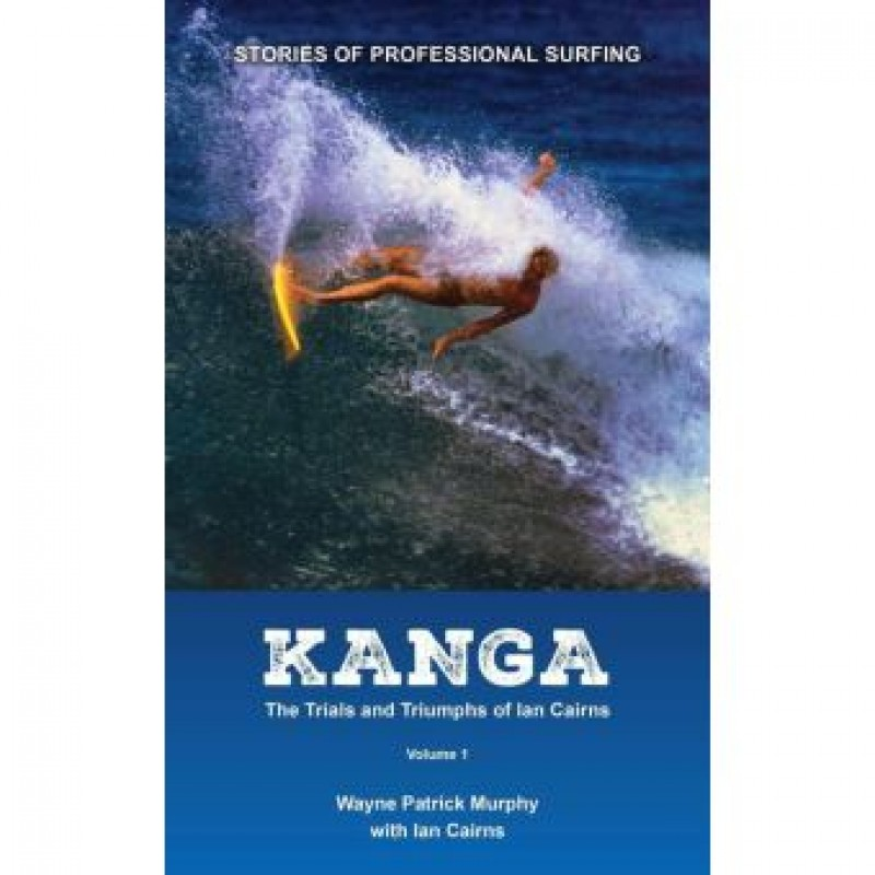 Kanga The Trials and Triumphs of Ian Cairns Volume 1