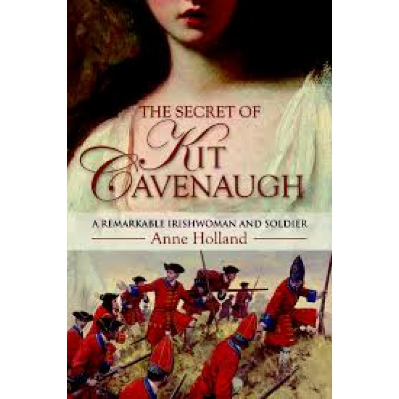 The Secret of Kit Cavenaugh - A Remarkable Irishwoman and Soldier