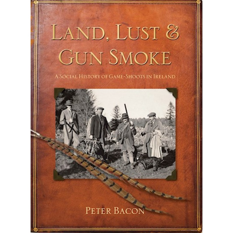 Land, Lust and Gun Smoke - A Social History of Game Shoots in Ireland
