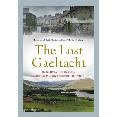 The Lost Gaeltacht - The Land Commission - Migration - Clonbur, Co. Galway to Allenstown, County Meath